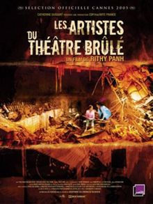 The Burnt Theatre (2005) The Burnt Theatre, or Les Artistes du Théâtre Brûlé, is a 2005 French-Cambodian docudrama directed and co-written by Rithy Panh. A blend of fact and fiction, based on the actual lives of the actors, the film depicts a troupe of actors and dancers struggling to practise their art in the burned-out shell of Cambodia's former national theatre, the Preah Suramarit National Theatre in Phnom Penh.