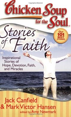 Chicken Soup for the Soul: Stories of Faith: Inspirational Stories of Hope, Devotion, Faith and Miracles by Jack Canfield,http://www.amazon.com/dp/1935096141/ref=cm_sw_r_pi_dp_-7litb0SEB1YA0V2
