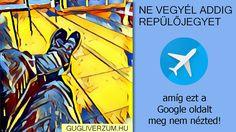 Gugliverzum: Tudtad, hogy az ingyenes Google Flights repülőjegy és repülőjárat keresővel gyorsabban és jobban megtalálhatod a legolcsóbb, fapados repjegyeket, akár mint a legjobb utazási irodában? Cover, Google, Books, Libros, Book, Book Illustrations, Libri