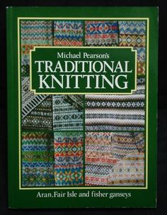 Traditional Knitting: Aran, Fair Isle and fisher ganseys,  by Michael Pearson, Find this book  at www.FindersOfKeepersBooks.com - For 10% off your order use code: savewithpinterest