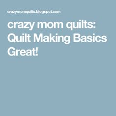 crazy mom quilts: Quilt Making Basics  Great!