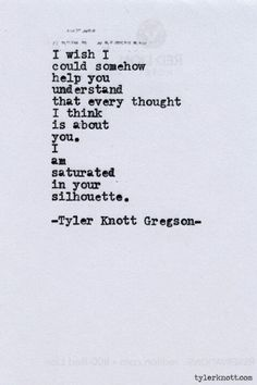 """""""Saturated in your silhouette"""" Perfection. Tyler Knott Gregson"""