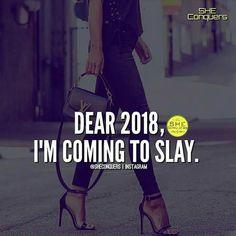 Dear 2018, I'm Coming To Slay.