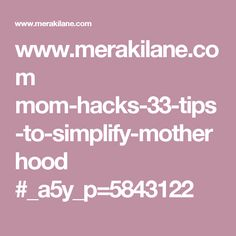 www.merakilane.com mom-hacks-33-tips-to-simplify-motherhood #_a5y_p=5843122
