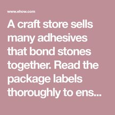 A craft store sells many adhesives that bond stones together. Read the package labels thoroughly to ensure you buy the best one for your project. Stone Glue, Rock Sculpture, Better One, Craft Stores, Painted Rocks, Are You The One, Bond, Adhesive, Stones