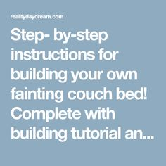 Step- by-step instructions for building your own fainting couch bed! Complete with building tutorial and upholstering and tufting instructions!