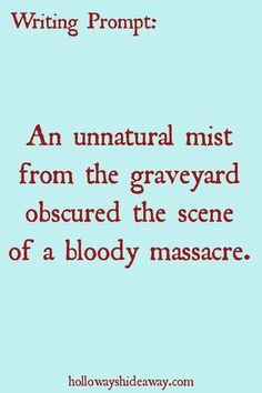 Halloween Writing Prompts Part 1-October 2016-An unnatural mist from the graveyard obscured the scene of a bloody massacre.