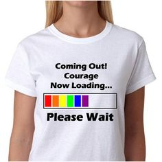 Coming Out Courage Now Loading Please Wait Funny LGBT Pride Humor... ($20) ❤ liked on Polyvore featuring tops, t-shirts, cotton tee, cotton t shirts, stitch t shirt, white cotton tops and humor t shirts
