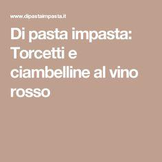 Di pasta impasta: Torcetti e ciambelline al vino rosso