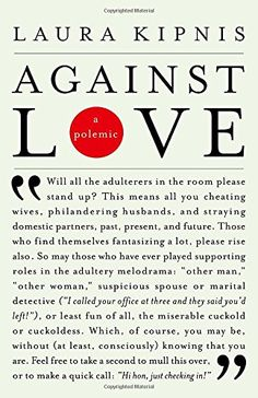 This was an interesting read, but I still remain very much FOR love!