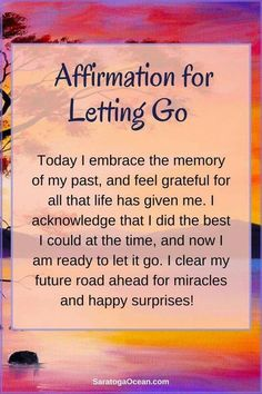 """Image result for """"Affirmation for Letting Go: Today I embrace the memory of my past, and feel grateful for all that life has given me. I acknowledge that I did the best I could at the time, and now I am ready to let it go. I clear my future road ahead for miracles and happy surprises!"""""""