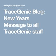 TraceGenie Blog: New Years Message to all TraceGenie staff
