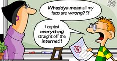 Whaddya mean the facts are wrong?! I copied everything straight off the Internet! Cartoon by Pirillo and Fitz