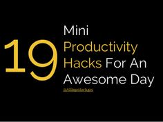 19 Mini Productivity Hacks For A Simple (But An Awesome) Day by Thomas Oppong via slideshare
