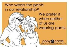 who wears the pants in our relationship? #lesbian