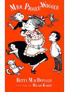 I also loved all of the Mrs. Piggle Wiggle books. Lessons of life learned with a lump of sugar.
