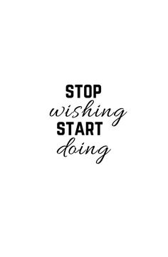 stop wishing and start doing motivational quote