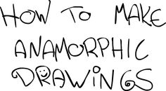 I made this tutorial for people who want to understand how to make anamorphic drawings. I don't think that other people use this same technique, but I have found it useful.There may be some broken ...