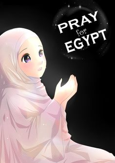 Please pray and ask others to pray for this inflammable situation in Egypt. Pray for our brothers & sisters safety in Egypt. Think them in your pray. Pray for Egypt Muslim Pictures, Islamic Pictures, Girls Anime, Anime Art Girl, Cute Cartoon Girl, Cartoon Art, Islamic Wallpaper Hd, Hijab Drawing, Islamic Cartoon