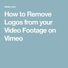 How to Remove Logos from your Video Footage on Vimeo