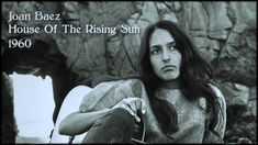 Joan Baez ~ House Of The Rising Sun, via YouTube.
