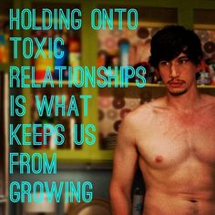 Holding onto toxic relationships is what keeps us from growing - Adam.
