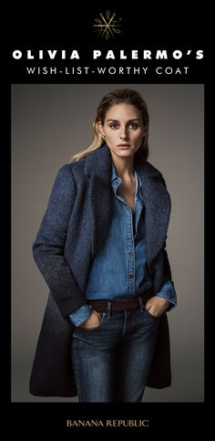 Banana Republic's Global Style Ambassador, Olivia Palermo, proving that this is the one to wish for…the perfect top coat in supersoft navy fade. One elegant multi-tasker to wear with everything from denim to sequins. Classic and cool. Keep it forever.