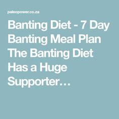 Banting Diet - 7 Day Banting Meal Plan The Banting Diet Has a Huge Supporter…