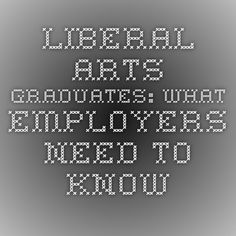 Liberal Arts Graduates: What Employers Need to Know