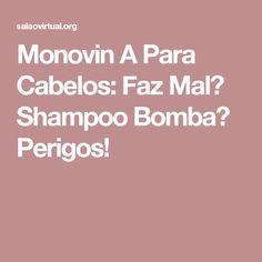 Monovin A Para Cabelos: Faz Mal? Shampoo Bomba? Perigos!