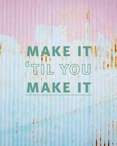Make it til you make it