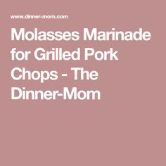 Molasses Marinade for Grilled Pork Chops - The Dinner-Mom