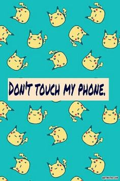 Don't touch my phone! Pikachu