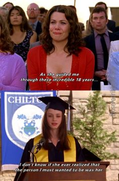 I literally cried when Rory graduated from high school. Every single time I see it I cry...and college