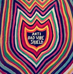 shield ACTIVATED. No negative vibes here please and thanks