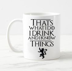 Game of thrones mug, game of thrones gift, thats what i do i drink and i know things mug, funny coffee mug, tyrion lannister quote