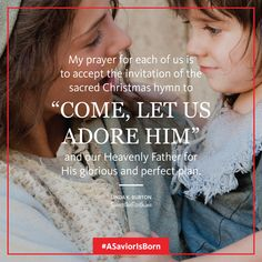"""""""My prayer for each of us is to accept the invitation of the sacred Christmas hymn to 'come, let us adore him' and our Heavenly Father for His glorious and perfect plan."""" - Linda K. Burton #ASaviorIsBorn #ChristmasDevo #SweeptheEarth #ShareGoodness #CHRISTmas"""