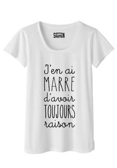 "T-shirt ""Toujours raison"" Cool Shirts, Funny Shirts, Tee Shirts, Tees, Madame Tshirt, Beau T-shirt, Le Polo, Diy Tops, Sweet Messages"