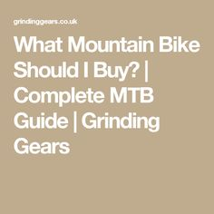 Are you trying to find out what mountain bike you should buy? At Grinding Gears we've put together a complete guide to help you with your purchase. Grinding, Mtb, Mountain Biking, Gears, How To Find Out, Bike, Stuff To Buy, Bicycle Kick, Gear Train