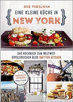 Eine kleine Küche in New York: Das Kochbuch zum weltweit erfolgreichen Blog »Smitten Kitchen«: Amazon.de: Deb Perelman, Ulrike Thiesmeyer: Bücher