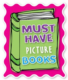 """""""Must Have"""" Picture Books"""