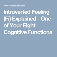 Introverted Feeling (Fi) Explained - One of Your Eight Cognitive Functions
