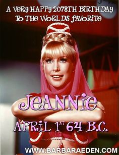 Just in case you forgot... Happy 2078th Birthday to our favorite Jeannie! April 1st, 64 B.C. - Team Eden