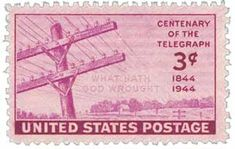 1944 3c Telegraph, 100th anniversary of the first official telegraph. Its inventor, Samuel F.B. Morse, sent the transmission on May 24, 1844.