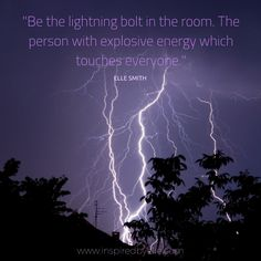 An inspirational quote by Elle Smith to be the best version of you. It's not enough to just exist but instead, 'Be the lightning bolt in the room. The person with explosive energy which touches everyone. Quotes For Him, Daily Quotes, Quotes To Live By, Life Quotes, Real Quotes, Storm Photography, Nature Photography, Insprational Quotes, Storm Quotes