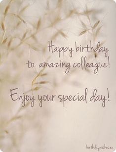 birthday wishes for colleague.The top 20 Ideas About Birthday Wishes for Coworker Birthday Wishes For Coworker, Happy Birthday Colleague, Unique Birthday Wishes, Creative Birthday Ideas, Birthday Wishes For Friend, Happy Birthday Wishes Cards, Wishes For Friends, Birthday Wishes Quotes, Belated Birthday