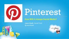 Pinterest: How Will it Change Social Media? by Social Fresh, via Slideshare