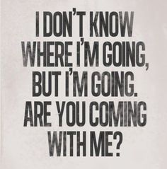 are you coming with me?