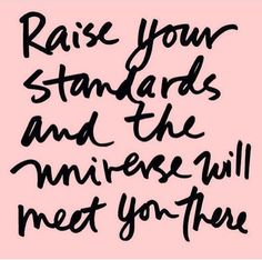 Raise your standards and the universe will meet you three// Motivation/Words of wisdom/inspiration/thoughts/live authentic Quotes To Live By, Me Quotes, Motivational Quotes, Inspirational Quotes, Wisdom Quotes, Happy Quotes, Will Power Quotes, High Quotes, Grateful Quotes