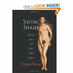 Saving Shame: Martyrs, Saints, and Other Abject Subjects (Divinations: Rereading Late Ancient Religion): Virginia Burrus: 9780812240443: Ama...